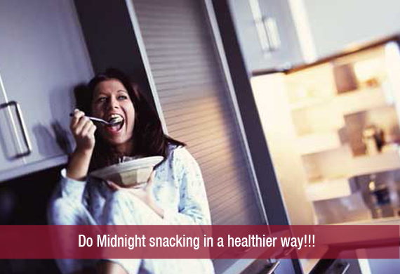 Do Midnight Snacking in a Healthier Way!!!