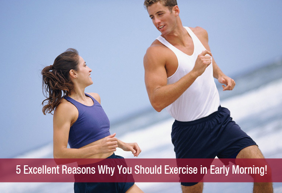 5 Excellent Reasons Why You Should Exercise in Early Morning!