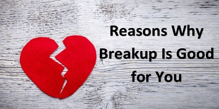 Reasons Why Breakup Is Good for You