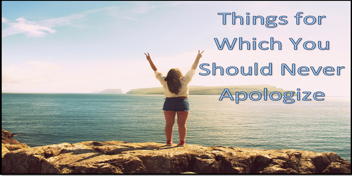 Things for Which You Should Never Apologize