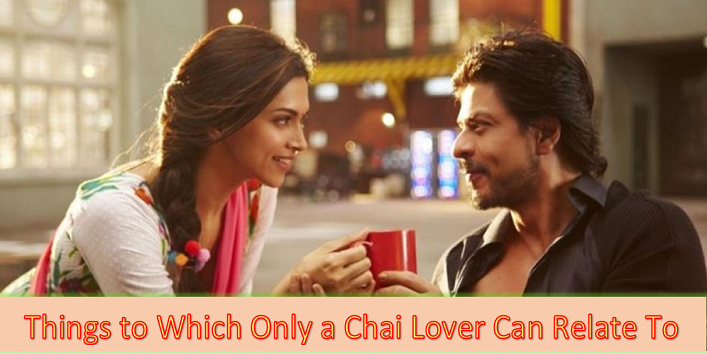 Things to Which Only a Chai Lover Can Relate To