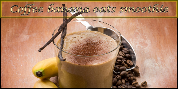 coffee banana oats smoothie
