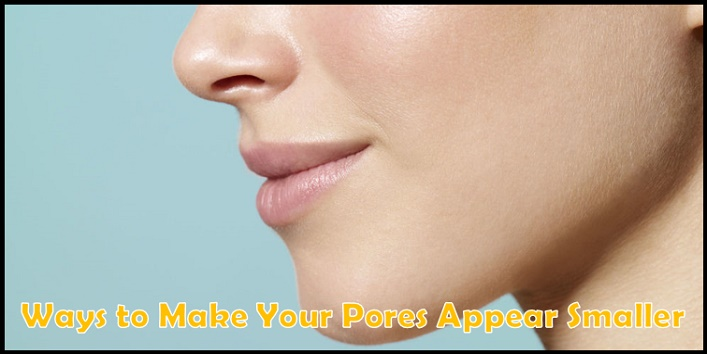Ways to Make Your Pores Appear Smaller