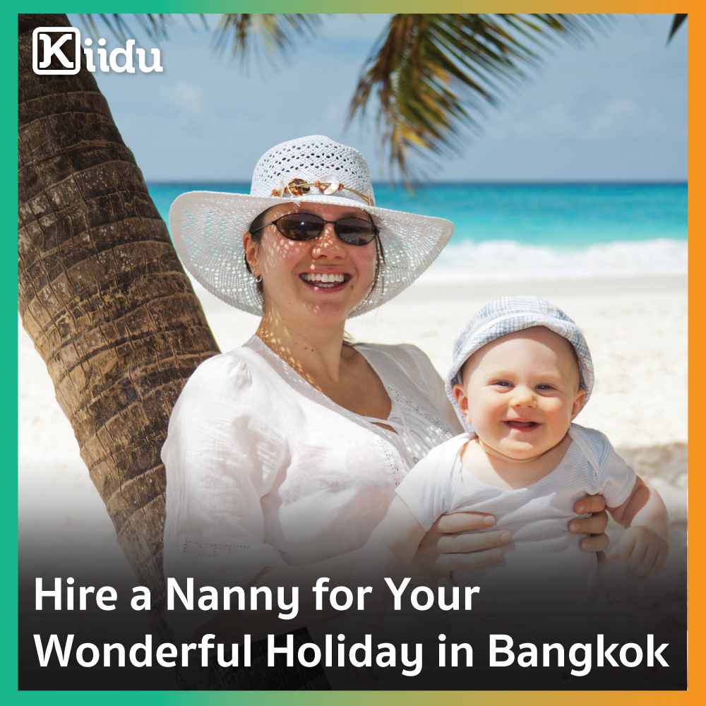 Hire a nanny in Bangkok for your wonderful holiday