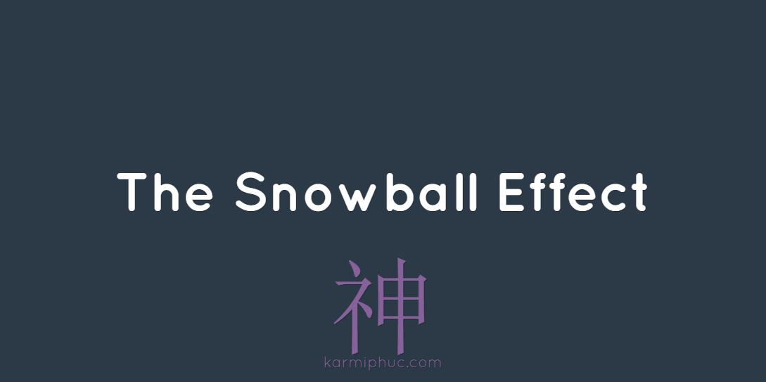 The Snowball Effect - by Karmi Phuc