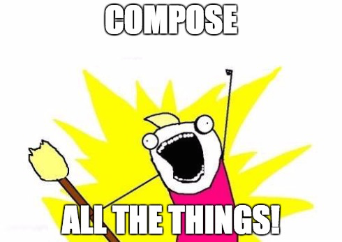 compose all the things