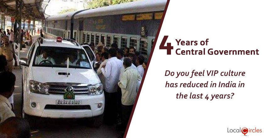Evaluating 4 years of Central Government: Do you feel VIP culture has reduced in India in the last 4 years?