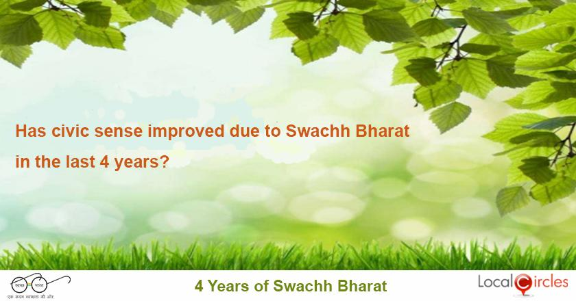 4 years of Swachh Bharat: Do you believe civic sense has improved in the last 4 years given the efforts by Government and Citizens on Swachh Bharat?