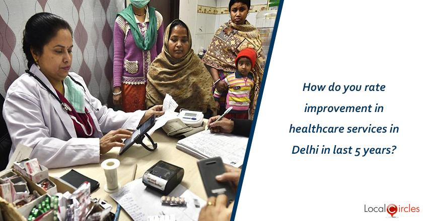 5 years of Delhi Government: How do you rate improvement in healthcare services in Delhi in last 5 years? <br/> <br/>Kindly consider key parameters as availability, affordability and quality