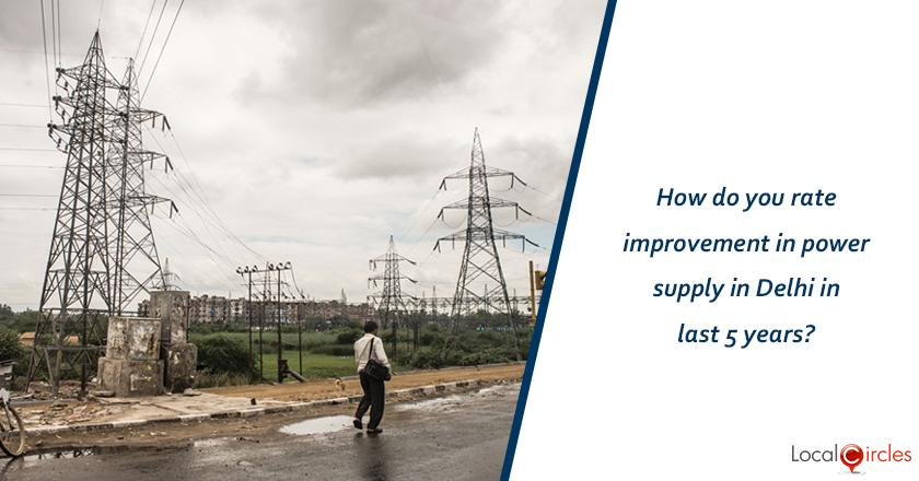 5 years of Delhi Government: How do you rate improvement in power supply in Delhi in last 5 years? <br/> <br/>Kindly consider key parameters as availability, affordability and customer service.