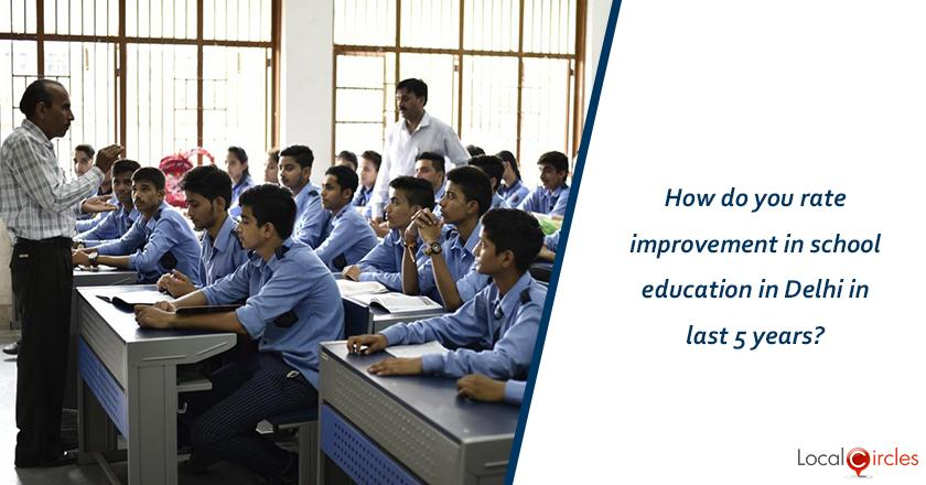 5 years of Delhi Government: How do you rate improvement in school education in Delhi in last 5 years? <br/> <br/>Kindly consider key parameters as availability, affordability and quality.