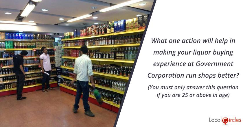 Bringing Transparency in Liquor Industry in Delhi: What one action will help in making your liquor buying experience at Government Corporation run shops better? (You must only answer this question if you are 25 or above in age)