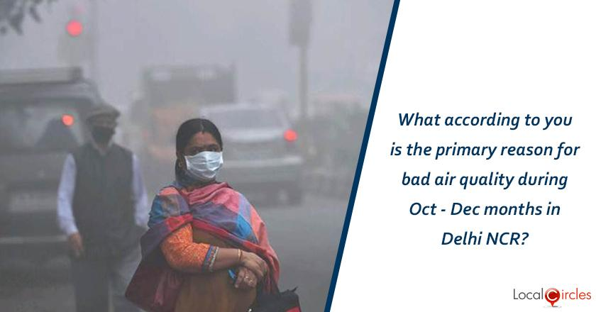 What according to you is the primary reason for bad air quality during Oct - Dec months in Delhi NCR?