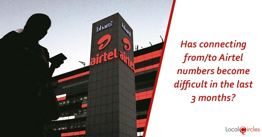 Mobile Call Drop Situation: What have you experienced in last 3 months with Airtel mobile connections in regards to call connect and drop?