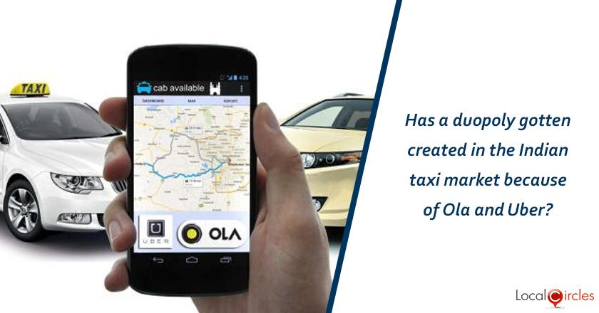 Has a duopoly gotten created in the Indian taxi market because of Ola and Uber?