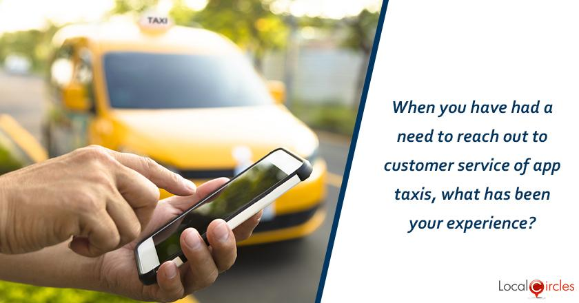 When you have had a need to reach out to customer service of app taxis, what has been your experience?