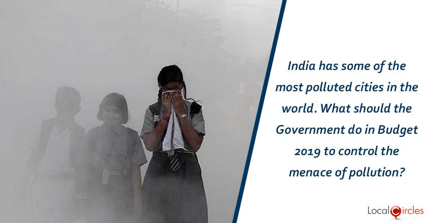 India has some of the most polluted cities in the world. What should the Government do in Budget 2019 to control the menace of pollution?