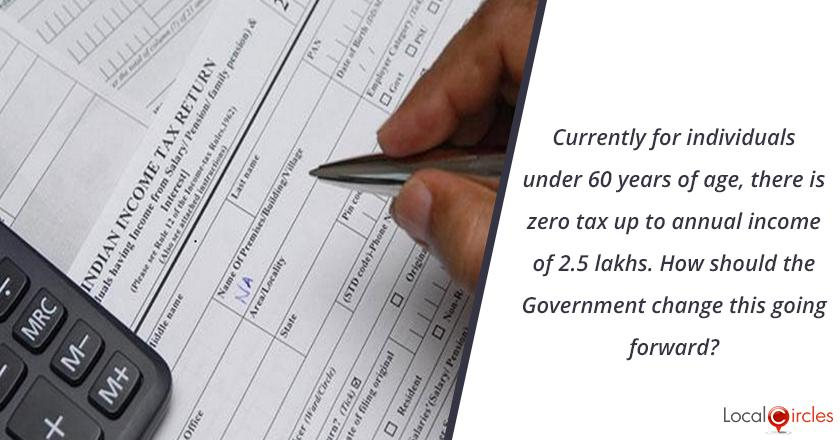 Budget 2020: Currently for individuals under 60 years of age, there is zero tax up to annual income of 2.5 lakhs. How should the Government change this going forward?