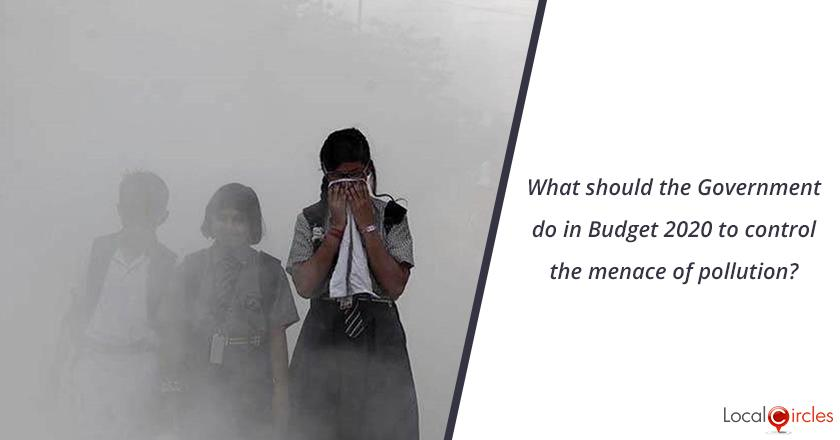 Budget 2020: India has some of the most polluted cities and towns in the world. What should the Government do in Budget 2020 to control the menace of pollution?