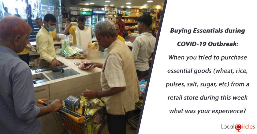 Buying Essentials during COVID-19 Outbreak: When you tried to purchase essential goods (wheat, rice, pulses, salt, sugar, etc) from a retail store during this week what was your experience?