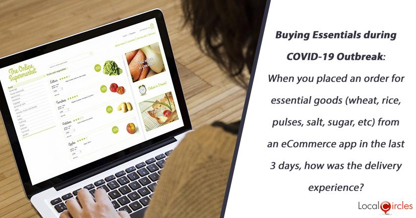 Buying Essentials during COVID-19 Outbreak: When you placed an order for essential goods (wheat, rice, pulses, salt, sugar, etc) from an eCommerce app in the last 3 days, how was the delivery experience?