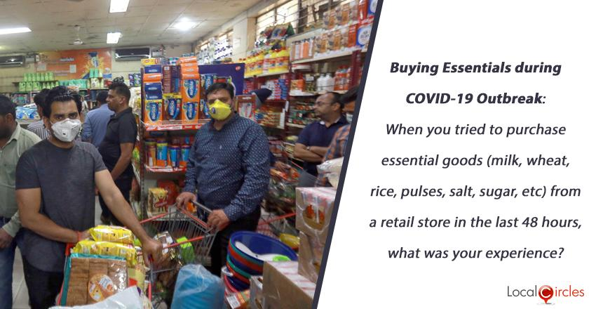 Buying Essentials during COVID-19 Outbreak: When you tried to purchase essential goods (milk, wheat, rice, pulses, salt, sugar, etc) from a retail store in the last 48 hours, what was your experience?