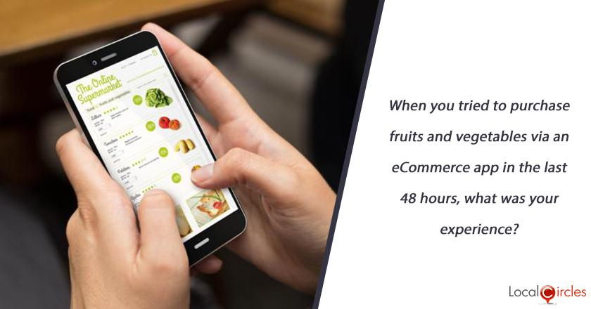 When you tried to purchase fruits and vegetables via an eCommerce app in the last 48 hours, what was your experience?