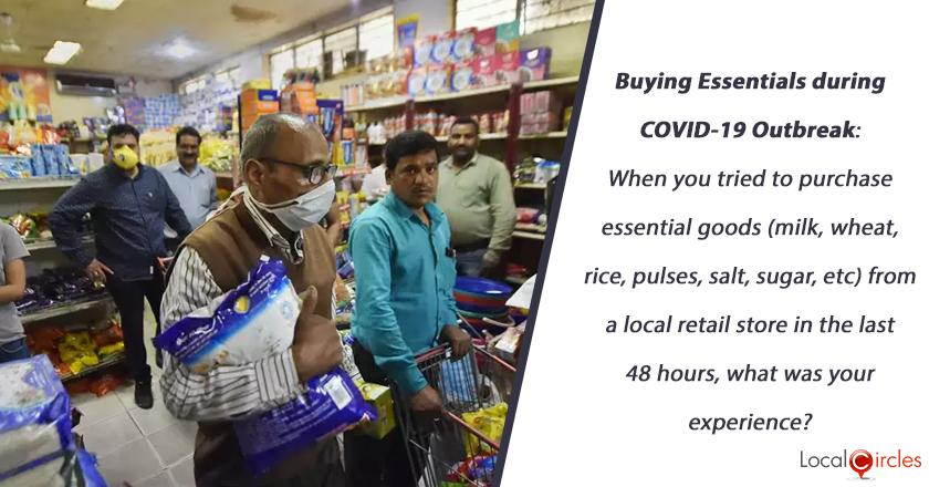 Buying Essentials during COVID-19 Outbreak: When you tried to purchase essential goods (milk, wheat, rice, pulses, salt, sugar, etc.) from a local retail store in the last 48 hours, what was your experience?
