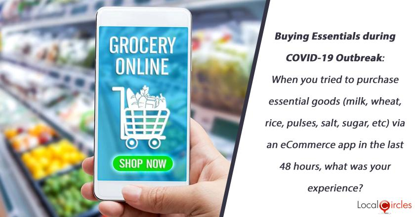 Buying Essentials during COVID-19 Outbreak: When you tried to purchase essential goods (milk, wheat, rice, pulses, salt, sugar, etc.) via an eCommerce app in the last 48 hours, what was your experience?
