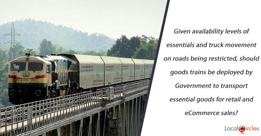 Given availability levels of essentials and truck management on roads being restricted, should goods trains be deployed by Government to transport essential goods for retail and eCommerce sales?