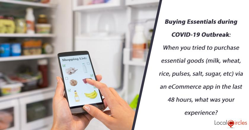 Buying Essentials during COVID-19 Outbreak: When you tried to purchase essential goods (milk, wheat, rice, pulses, salt, sugar, etc) via an eCommerce app in the last 48 hours, what was your experience?