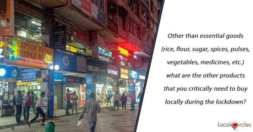 Other than essential goods (rice, flour, sugar, spices, pulses, vegetables, medicines, etc.) what are the other products that you critically need to buy locally during the lockdown?