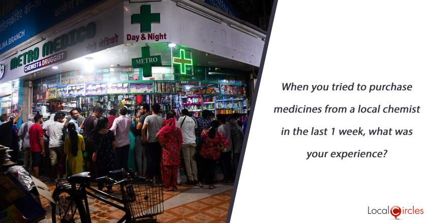 When you tried to purchase medicines from a local chemist in the last 1 week, what was your experience?