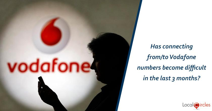 What have you experienced in last 3 months with Vodafone mobile connections in regards to call connect and drop?