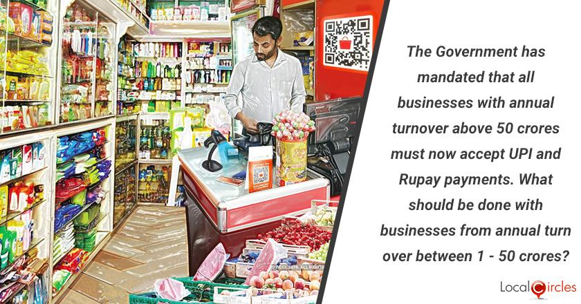 The Government has mandated that all businesses with annual turnover above 50 crores must now accept UPI and Rupay payments. What should be done with businesses from annual turnover between 1 - 50 crores?