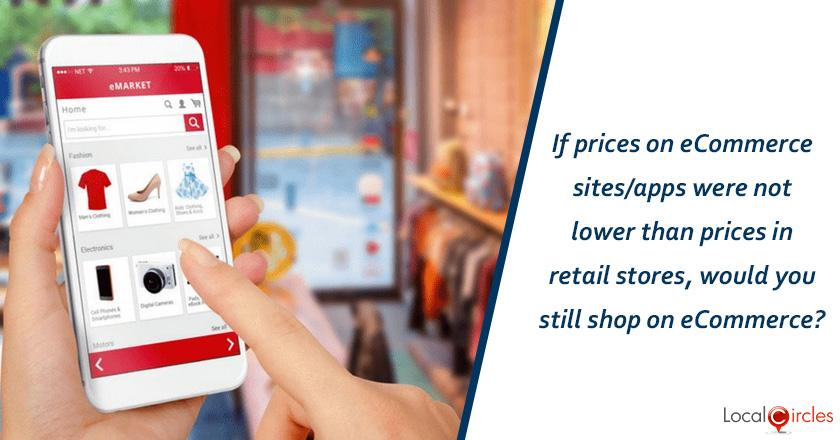 Making eCommerce work better for consumers: If prices on eCommerce sites/apps were not lower than prices in retail stores, would you still shop on eCommerce?