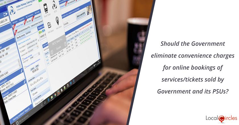 Should the Government eliminate convenience charges for online bookings of services/tickets sold by Government and its PSUs?