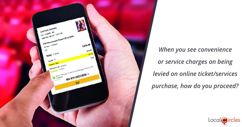 When you see convenience or service charges on being levied on online ticket/services purchase, how do you proceed?