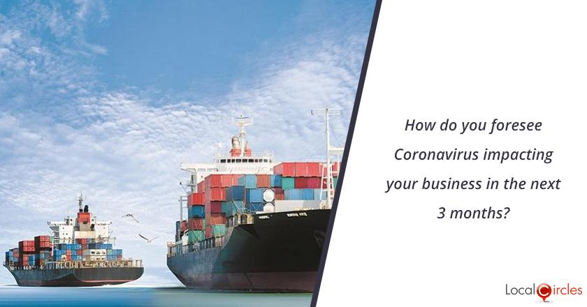 How do you foresee Coronavirus impacting your business in the next 3 months?