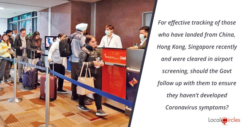 For effective tracking of those who have landed from China, Hong Kong, Singapore in last 30 days and were cleared in airport screening, the Government must follow up with them to ensure they haven't developed Coronavirus symptoms. What is your view?