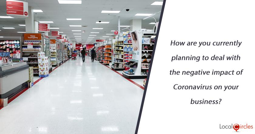 How are you currently planning to deal with the negative impact of Coronavirus on your business?