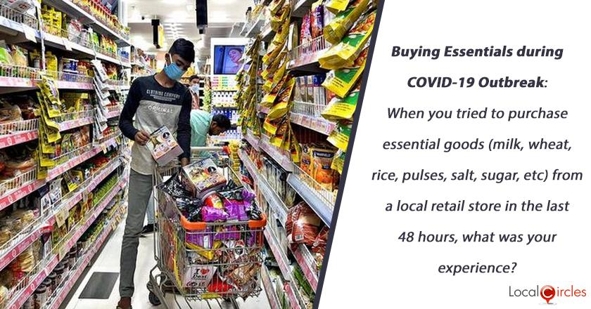 Buying Essentials during COVID-19 Outbreak: When you tried to purchase essential goods (milk, wheat, rice, pulses, salt, sugar, etc) from a local retail store in the last 48 hours, what was your experience?