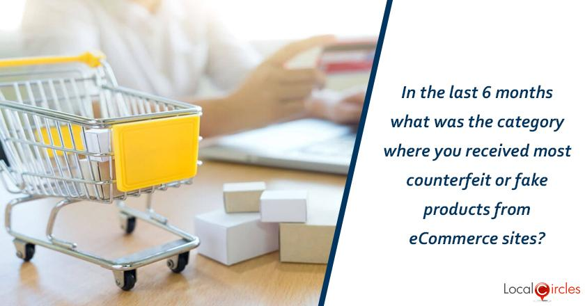 In the last 6 months what was the category where you received most counterfeit or fake products from eCommerce sites? <br/> <br/>P.S. Kindly do not answer if you have not received a counterfeit product.