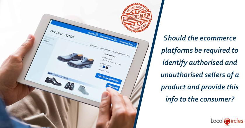 Should the ecommerce platforms be required to identify authorised and unauthorised sellers of a product and provide this info to the consumer?