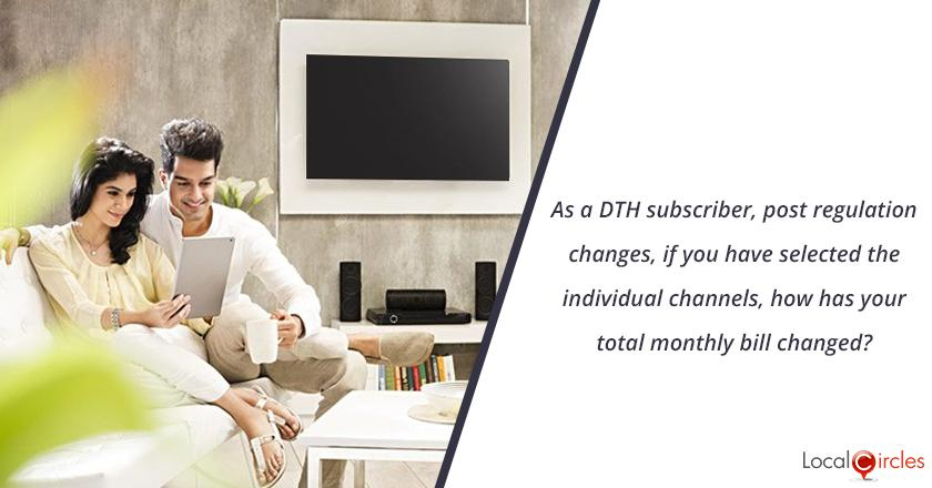 As a DTH subscriber, post regulation changes, if you have selected the individual channels, how has your total monthly bill changed?
