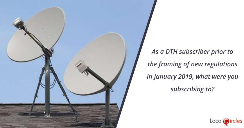 As a DTH subscriber prior to the framing of new regulations in January 2019, what were you subscribing to?