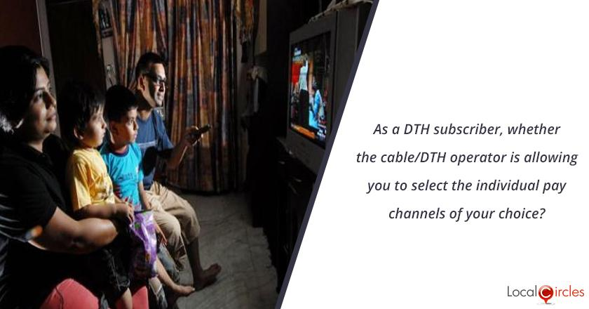 As a DTH subscriber, whether the cable/DTH operator is allowing you to select the individual pay channels of your choice?