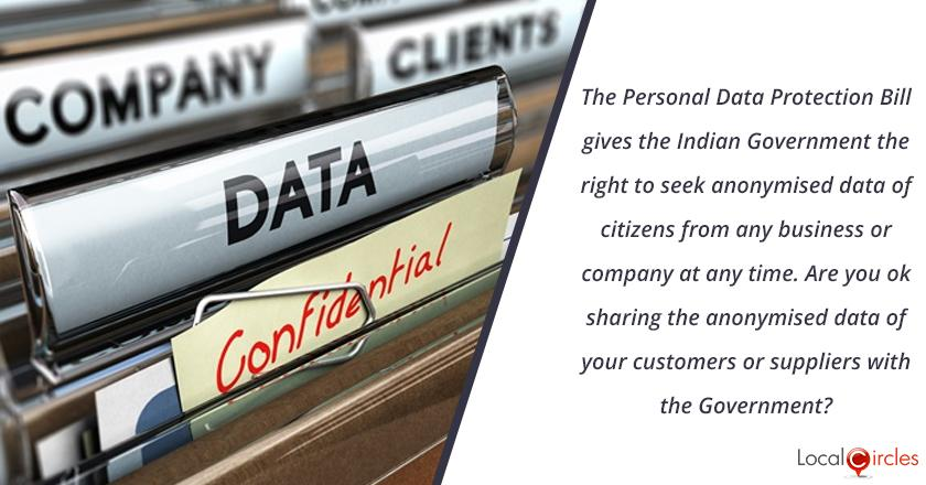 The Personal Protection Bill gives the Indian Government the right to seek anonymised data of citizens from any business or company at any time. Are you ok sharing the anonymised data of your customers or suppliers with the Government?