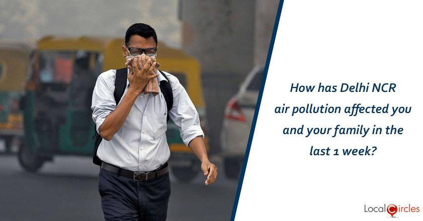 How has Delhi NCR air pollution affected you and your family in the last 1 week?