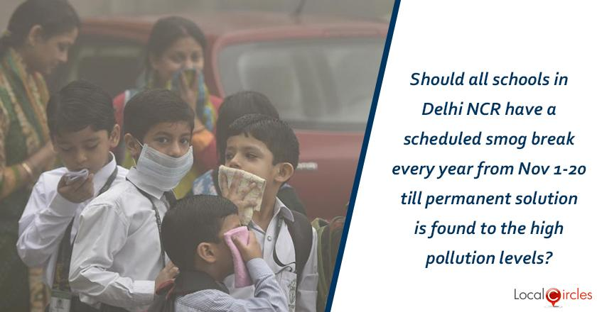 Should all schools in Delhi NCR have a scheduled smog break every year from Nov 1-20 till permanent solution is found to the high pollution levels? <br/> <br/>(The same number of days will be deducted from summer, winter and spring breaks)